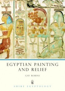 Egyptian Painting and Relief - Gay Robins