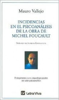 Incidencias En El Psicoanalisis de La Obra de Michel Foucault - Mauro Vallejo