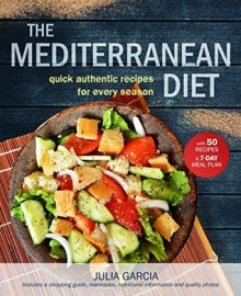 The Mediterranean Diet: Quick and Authentic Recipes for Every Season (Volume 1) - Julia Garcia