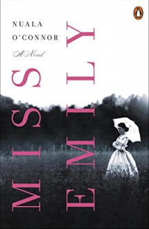 Miss Emily: A Novel - Nuala O'Connor