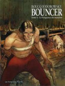 Bouncer T04: La Vengeance Du Manchot - Alejandro Jodorowsky, François Boucq, Sébastien Gérard