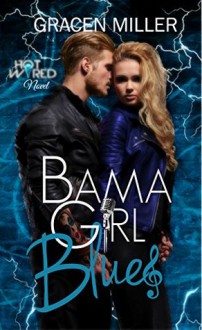 Bama Girl Blues (Hot Wired #3 - Rocker Romance) - Gracen Miller,Brannon Jones,Kristina Haecker