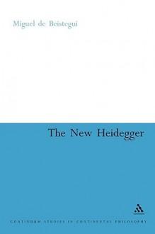 The New Heidegger - Miguel De Beistegui