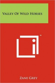 Valley of Wild Horses - Zane Grey