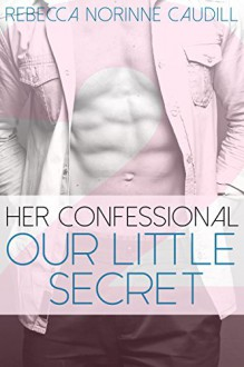 Her Confessional #2: Our Little Secret - Rebecca Norinne Caudill