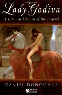 Lady Godiva: A Literary History of the Legend - Daniel Donoghue