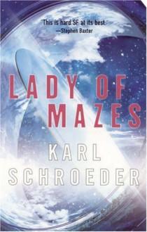 Lady of Mazes - Karl Schroeder