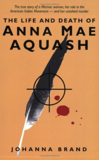 The Life and Death of Anna Mae Aquash - Johanna Brand, Warren Allmand