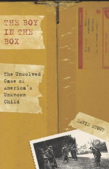 The Boy in the Box: The Unsolved Case of America's Unknown Child - David Stout