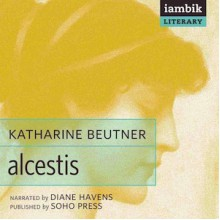 Alcestis - Katharine Beutner, Diane Havens