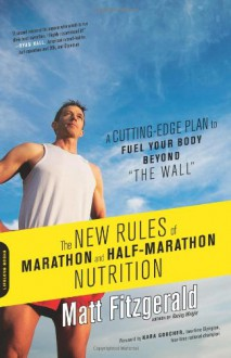 """The New Rules of Marathon and Half-Marathon Nutrition: A Cutting-Edge Plan to Fuel Your Body Beyond """"the Wall"""" - Matt Fitzgerald"""