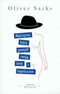 Mężczyzna, który pomylił swoją żonę z kapeluszem - Oliver Sacks