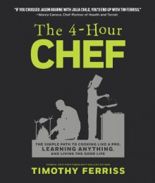 The 4-Hour Chef: The Simple Path to Cooking Like a Pro, Learning Anything, and Living the Good Life - Timothy Ferriss