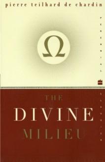 The Divine Milieu (Perennial Classics) - Pierre Teilhard de Chardin