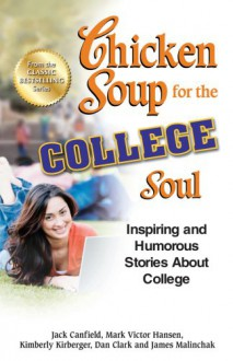 Chicken Soup for the College Soul: Inspiring and Humorous Stories About College - Jack Canfield,Mark Victor Hansen