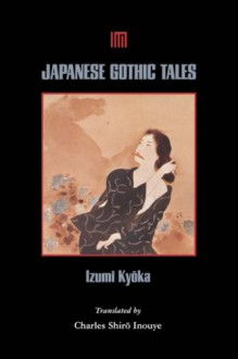 Japanese Gothic Tales - Kyōka Izumi,Charles Shiro Inouye