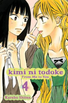 Kimi ni Todoke: From Me to You, Vol. 04 - Karuho Shiina