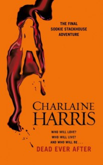 Dead Ever After: A True Blood Novel (SOOKIE STACKHOUSE) - Charlaine Harris