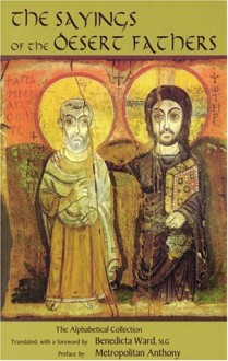 The Sayings of the Desert Fathers: The Alphabetical Collection (Cistercian studies 59) - Benedicta Ward, Metropolitan Anthony (Bloom) of Sourozh