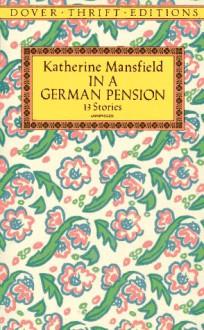 In a German Pension: 13 Stories - Katherine Mansfield