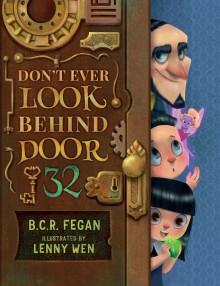 Don't Ever Look Behind Door 32 - B.C.R. Fegan, Lenny Wen