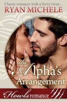 The Alpha's Arrangement (A Paranormal Shifter Romance): Howls Romance Kindle Edition - Ryan Michele
