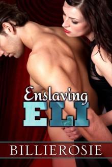 Enslaving Eli - Billierosie