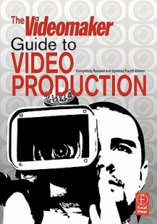 The Videomaker Guide to Video Production - Jennifer O'Rourke