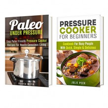 Pressure Cooker Box Set: Simple and Delicious Paleo Friendly Pressure Cooker Recipes for Weight Loss and Healthy Living (Diet Plan & Cookbook) - Jessica Meyer, Julie Peck