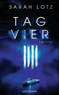 Tag Vier: Thriller - Sarah Lotz,Thomas Bauer