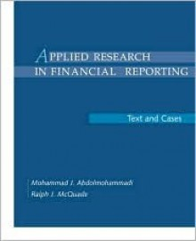 Applied Research In Financial Reporting: Text And Cases - Mohammad Abdolmohammadi, Ralph J McQuade, Ralph McQuade