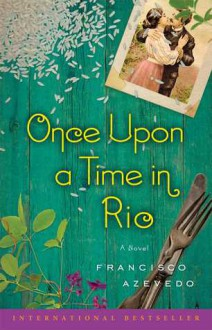 Once Upon a Time in Rio: A Novel - Francisco Azevedo