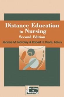 Distance Education in Nursing (Springer Series on the Teaching of Nursing) - Jeanne M. Novotny, Robert H. Davis