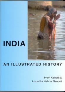 India: An Illustrated History (Hippocrene Illustrated Histories) - Prem Kishore, Anuradha Kishore Ganpati