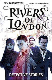 Rivers of London Volume 4: Detective Stories - Ben Aaronovitch,Lee Sullivan