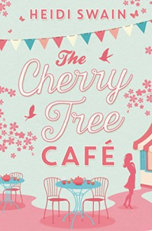 The Cherry Tree Cafe - Heidi Swain