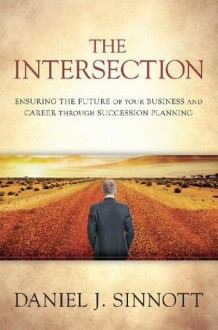The Intersection- Ensuring the Future of Your Business and Career Through Succession Planning - Dan Sinnott, Suzanne Murray