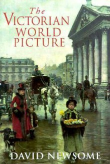 The Victorian World Picture - David Newsome