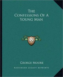 The Confessions Of A Young Man - George Augustus Moore
