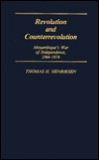 Revolution and Counterrevolution: Mozambique's War of Independence, 1964-1974 - Thomas H. Henriksen