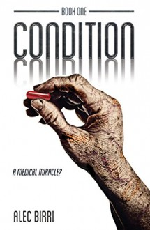CONDITION - Book One: A Medical Miracle? - Alec Birri