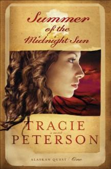 Summer of the Midnight Sun (Alaskan Quest Book #1) - Tracie Peterson