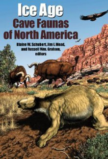 Ice Age Cave Faunas of North America - Blaine W. Schubert, Jim Mead, Russell William Graham