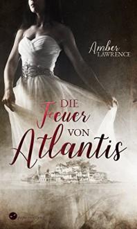 Die Feuer von Atlantis - Amber Lawrence