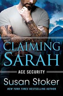 Claiming Sarah (Ace Security #5) - Susan Stoker