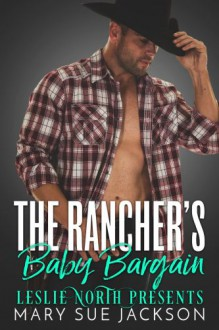 The Rancher's Baby Bargain - Leslie North,Mary Sue Jackson