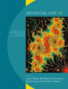Artificial Life IX: Proceedings of the Ninth International Conference on the Simulation and Synthesis of Living Systems - Jordan Pollack, Jordan Pollack