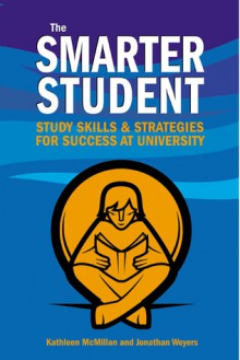 The Smarter Student: Skills and Strategies for Success at University - Jonathan Weyers, Kathleen McMillan
