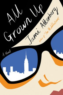 All Grown Up - Jami Attenberg