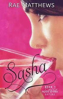 Sasha (Mixed Drinks #1) - Rae Matthews